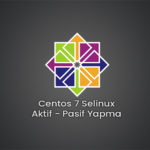 Centos 7 Selinux Aktif Pasif Yapmak