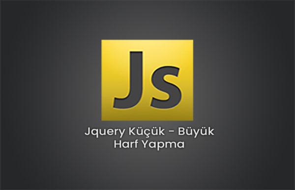 Jquery Küçük / Büyük Harf Yapmak