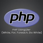 PHP Döngüler (While, For, Foreach, Do While)