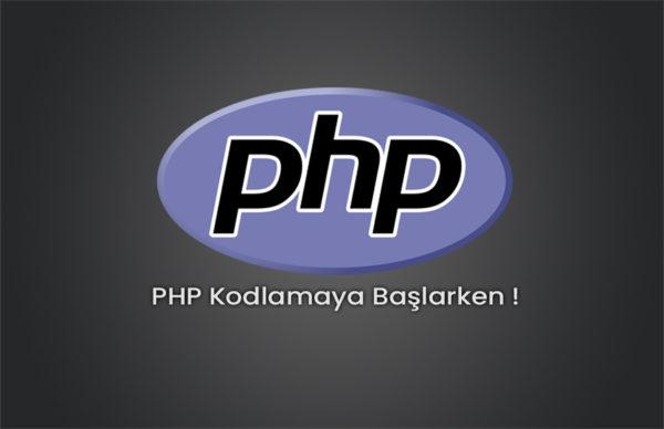 PHP Kodlamaya Başlarken !