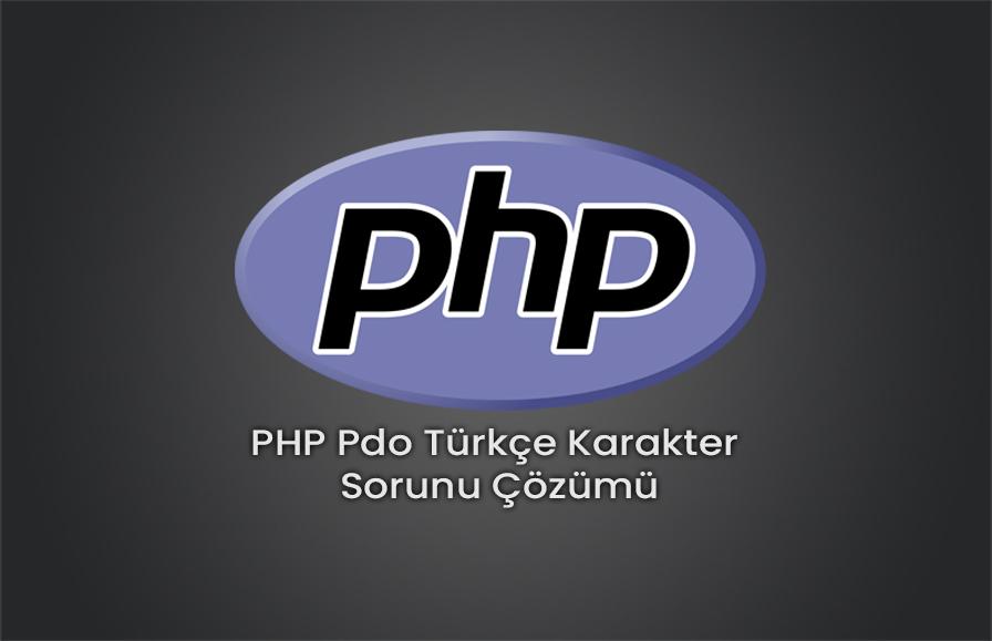 PHP Pdo Türkçe Karakter Sorunu Çözümü