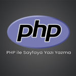 PHP ile Sayfaya Yazı Yazma