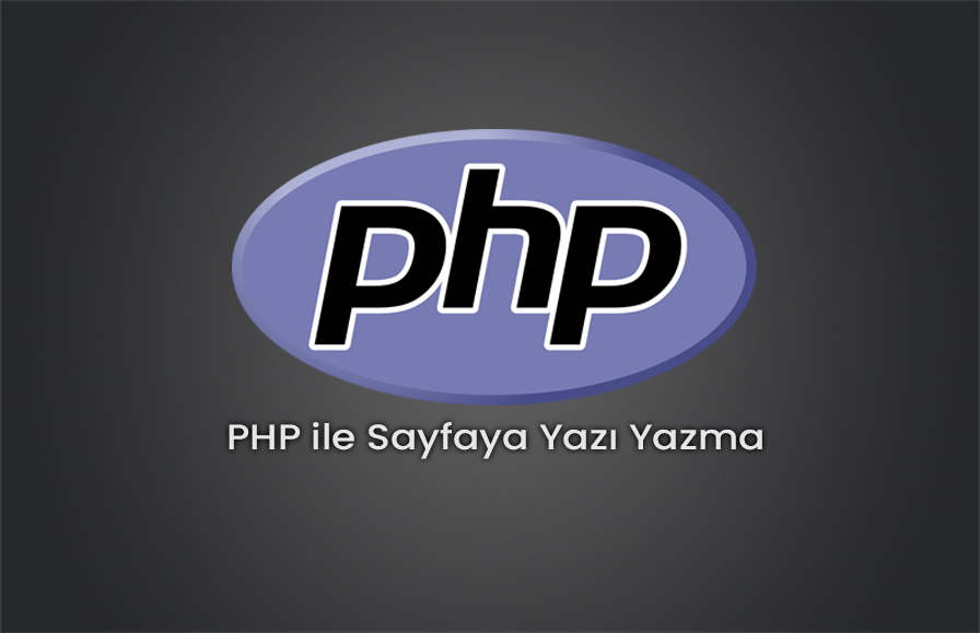 PHP ile Sayfaya Yazı Yazma