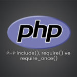 PHP include(), require() ve require_once()