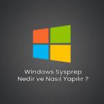 Windows Sysprep Nedir ve Nasıl Yapılır