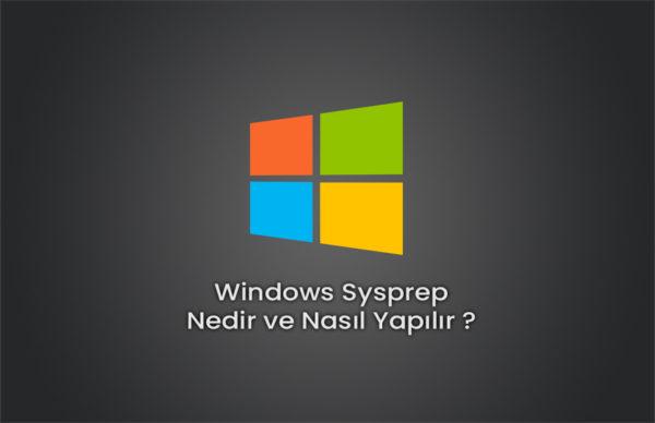 Windows Sysprep Nedir ve Nasıl Yapılır ?