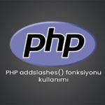 PHP addslashes() fonksiyonu